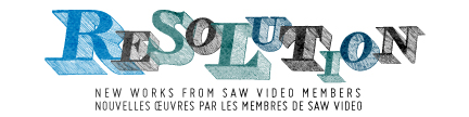 RESOLUTION / Annual New works from SAW Video Members